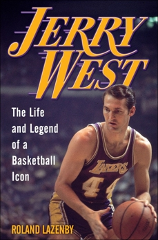 Jerry West: The Life and Legend of a Basketball Icon, Lazenby, Roland