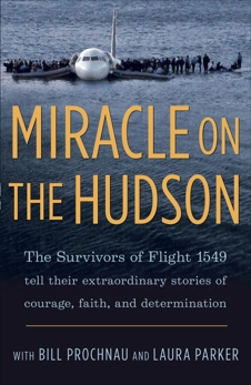 Miracle on the Hudson: The Survivors of Flight 1549 Tell Their Extraordinary Stories of Courage, Faith, and Determination, Parker, Laura & Prochnau, William