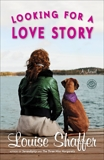 Looking for a Love Story: A Novel, Shaffer, Louise
