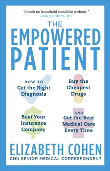 The Empowered Patient: How to Get the Right Diagnosis, Buy the Cheapest Drugs, Beat Your Insurance Company, and Get the Best Medical Care Every Time, Cohen, Elizabeth S.