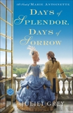 Days of Splendor, Days of Sorrow: A Novel of Marie Antoinette, Grey, Juliet