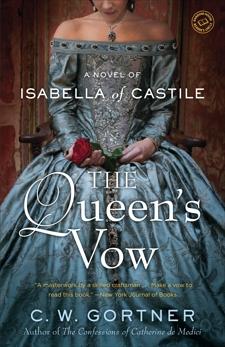 The Queen's Vow: A Novel of Isabella of Castile, Gortner, C.  W.