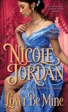 Lover Be Mine: A Legendary Lovers Novel, Jordan, Nicole