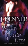 When Passion Lies: A Shadow Keepers Novel, Beck, J.K. & Kenner, J.