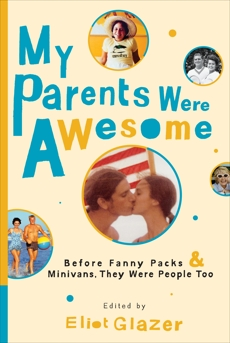 My Parents Were Awesome: Before Fanny Packs and Minivans, They Were People Too,