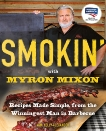 Smokin' with Myron Mixon: Recipes Made Simple, from the Winningest Man in Barbecue: A Cookbook Winningest Man in Barbecue, Mixon, Myron & Alexander, Kelly
