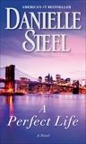 A Perfect Life: A Novel, Steel, Danielle