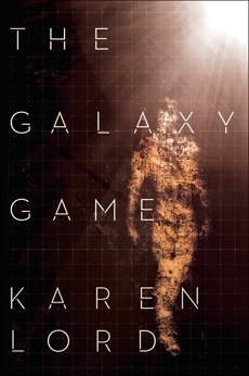 The Galaxy Game: A Novel, Lord, Karen