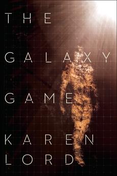 The Galaxy Game: A Novel, Lord, Karen