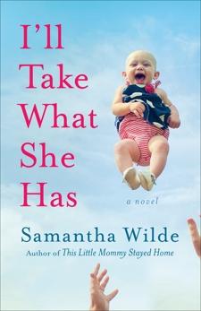 I'll Take What She Has: A Novel, Wilde, Samantha