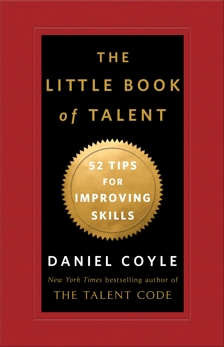 The Little Book of Talent: 52 Tips for Improving Your Skills, Coyle, Daniel