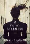 A Fatal Likeness: A Novel, Shepherd, Lynn