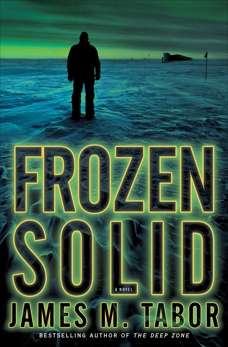 Frozen Solid: A Novel, Tabor, James