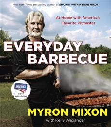 Everyday Barbecue: At Home with America's Favorite Pitmaster: A Cookbook, Mixon, Myron & Alexander, Kelly