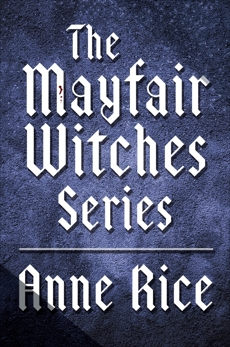 The Mayfair Witches Series 3-Book Bundle: Witching Hour, Lasher, Taltos, Rice, Anne