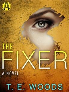 The Fixer: A Justice Novel, Woods, T. E.