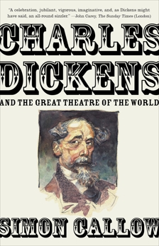 Charles Dickens and the Great Theatre of the World, Callow, Simon