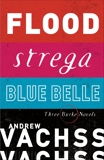 Three Burke Novels, 3-Book Bundle: Flood, Strega, Blue Belle, Vachss, Andrew