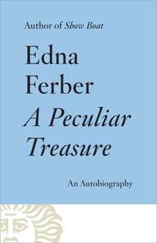 A Peculiar Treasure: An Autobiography, Ferber, Edna
