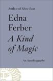 A Kind of Magic: An Autobiography, Ferber, Edna
