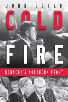 Cold Fire: Kennedy's Northern Front, Boyko, John