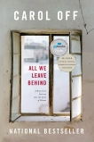 All We Leave Behind: A Reporter's Journey into the Lives of Others, Off, Carol
