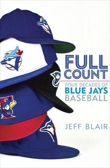 Full Count: Four Decades of Blue Jays Baseball, Blair, Jeff