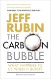 The Carbon Bubble: What Happens to Us When It Bursts, Rubin, Jeff