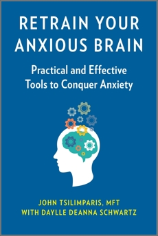Retrain Your Anxious Brain: Practical and Effective Tools to Conquer Anxiety, Schwartz, Daylle Deanna & Tsilimparis, John
