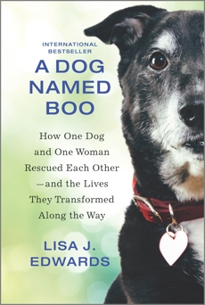 A Dog Named Boo: How One Dog and One Woman Rescued Each Other—and the Lives They Transformed Along the Way, Edwards, Lisa J.