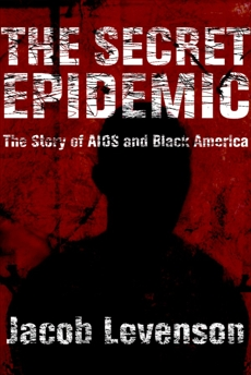The Secret Epidemic: The Story of AIDS and Black America, Levenson, Jacob