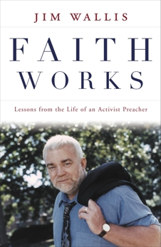 Faith Works: Lessons from the Life of an Activist Preacher, Wallis, Jim