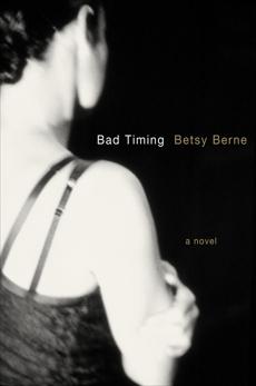 Bad Timing: A Novel, Berne, Betsy