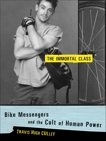 The Immortal Class: Bike Messengers and the Cult of Human Power, Culley, Travis Hugh