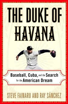 The Duke of Havana: Baseball, Cuba, and the Search for the American Dream, Sanchez, Ray & Fainaru, Steve
