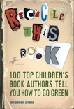 Recycle this Book: 100 Top Children's Book Authors Tell You How to Go Green,