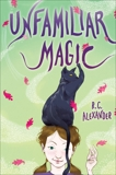 Unfamiliar Magic, Alexander, R. C.