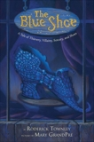 The Blue Shoe: A Tale of Thievery, Villainy, Sorcery, and Shoes, Townley, Roderick