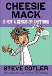 Cheesie Mack Is Not a Genius or Anything, Cotler, Steve