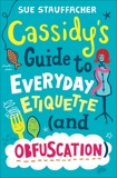 Cassidy's Guide to Everyday Etiquette (and Obfuscation), Stauffacher, Sue