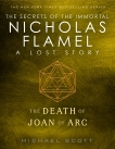 The Death of Joan of Arc: A Lost Story from the Secrets of the Immortal Nicholas Flamel, Scott, Michael