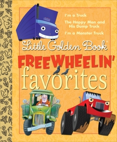 Little Golden Book Freewheelin Favorites: I'm a Truck; The Happy Man and His Dump Truck; I'm a Monster Truck