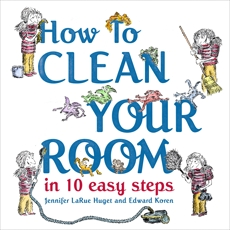 How to Clean Your Room in 10 Easy Steps, Huget, Jennifer Larue
