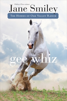Gee Whiz: Book Five of the Horses of Oak Valley Ranch, Smiley, Jane