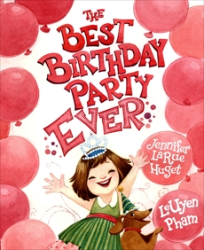 The Best Birthday Party Ever, Huget, Jennifer Larue