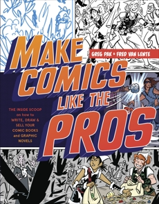 Make Comics Like the Pros: The Inside Scoop on How to Write, Draw, and Sell Your Comic Books and Graphic Novels, Pak, Greg & Van Lente, Fred