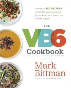 The VB6 Cookbook: More than 350 Recipes for Healthy Vegan Meals All Day and Delicious Flexitarian Dinners at Night, Bittman, Mark