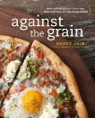 Against the Grain: Extraordinary Gluten-Free Recipes Made from Real, All-Natural Ingredients : A Cookbook, Cain, Nancy