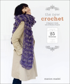 The New Crochet: A Beginner's Guide, with 38 Modern Projects, Madel, Marion