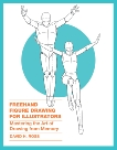 Freehand Figure Drawing for Illustrators: Mastering the Art of Drawing from Memory, Ross, David H.